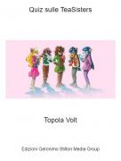 Topola Volt - Quiz sulle TeaSisters