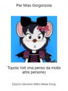 Topola Volt (ma penso da moltealtre persone) - Per Miss Gorgonzola