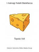 Topola Volt - I malvagi fratelli Batafiacca