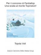 Topola Volt - Per il concorso di FerdialtopUna sciata al monte Topinskon!