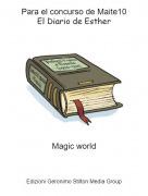 Magic world - Para el concurso de Maite10El Diario de Esther