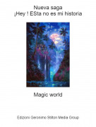 Magic world - Nueva saga¡Hey ! ESta no es mi historia
