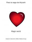 Magic world - Para la saga de Aliyoshi