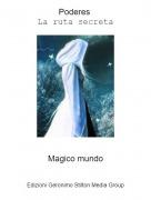 Magico mundo - Poderes La ruta secreta