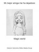 Magic world - Mi mejor amiga me ha dejadooo