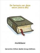 muisklauw - De fantasia van deze eeuw.(extra dik)