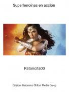 Ratoncita00 - Superheroínas en acción