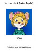 Franci - La topo-vita di Topina Topella!
