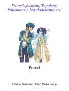 Franci - Franci's fashion, Topolene, Paleomarty, bandadeicanineri!