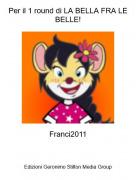 Franci2011 - Per il 1 round di LA BELLA FRA LE BELLE!