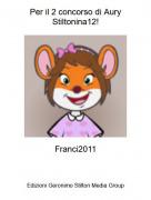 Franci2011 - Per il 2 concorso di Aury Stiltonina12!