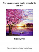 Franci2011 - Per una persona molto importante per me!