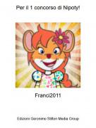 Franci2011 - Per il 1 concorso di Nipoty!