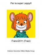 Franci2011 (Frazi) - Per la super Leppy!!