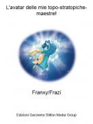 Franxy/Frazi - L'avatar delle mie topo-stratopiche-maestre!