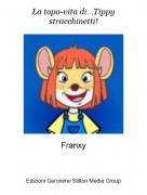 Franxy - La topo-vita di...Tippy stracchinetti!