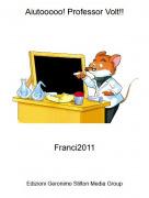 Franci2011 - Aiutooooo! Professor Volt!!
