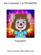 Franci2011 - Per il concorso 1 di TIP-MARTA!