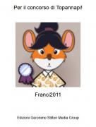 Franci2011 - Per il concorso di Topannapi!