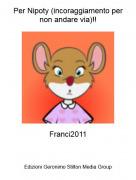 Franci2011 - Per Nipoty (incoraggiamento per non andare via)!!