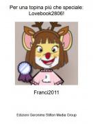 Franci2011 - Per una topina piú che speciale: Lovebook2806!
