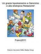 Franci2011 - Un grazie topolosissimo a Geronimo e alla stratopica Redazione!