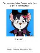 Franci2011 - Per la super Miss Gorgonzola (non e' per il il concorso!!)