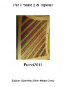 Franci2011 - Per il round 2 di Topelle!