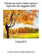 Franci2011 - Poesie per tanti e tante topine e topini del sito (leggete tutti)!!