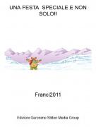 Franci2011 - UNA FESTA SPECIALE E NON SOLO!!