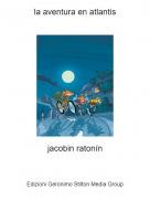 jacobin ratonín - la aventura en atlantis