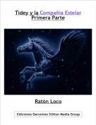 Ratón Loco - Tidey y la Compañia EstelarPrimera Parte