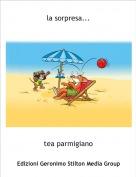 tea parmigiano - la sorpresa...