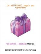 Fantastica  Topolina (Matilda) - Un  MISTERIOSO  regalo  per  GERONIMO