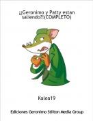 Kalea19 - ¡¿Geronimo y Patty estan saliendo?!(COMPLETO)