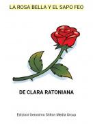 DE CLARA RATONIANA - LA ROSA BELLA Y EL SAPO FEO