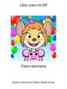 Clara ratoniana - Libro para mí bff