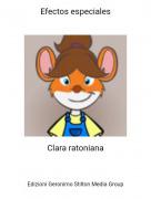 Clara ratoniana - Efectos especiales