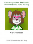 Clara ratoniana - Efectos especiales de el medio ambiente ( Para María Potter )