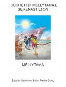 MELLYTAMA - I SEGRETI DI MELLYTAMA E SERENASTILTON