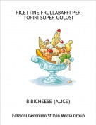 BIBICHEESE (ALICE) - RICETTINE FRULLABAFFI PER TOPINI SUPER GOLOSI