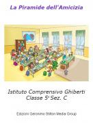 Istituto Comprensivo GhibertiClasse 5a Sez. C - La Piramide dell'Amicizia