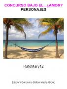 RatoMary12 - CONCURSO BAJO EL...¿AMOR?PERSONAJES