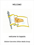 welcome to topazia - WELCOME!