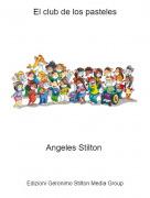 Angeles Stilton - El club de los pasteles