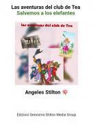 Angeles Stilton 🌹 - Las aventuras del club de Tea Salvemos a los elefantes