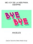 ANGELES - ME VOY DE LA WEB PARA SIEMPRE