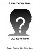 Club Topine Ribelli - Il terzo membro sarà...