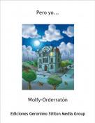 Wolfy-Orderratón - Pero yo...