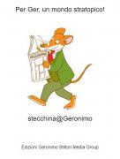 stecchina@Geronimo - Per Ger, un mondo stratopico!